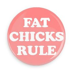 Funny Buttons - Custom Buttons - Promotional Badges - Random Funny Pins - Wacky Buttons - FAT CHICKS RULE