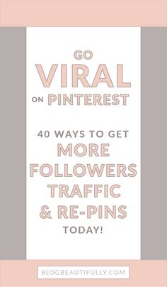 Ready to go VIRAL on Pinterest?! Here are my 40 best tips on how to get more Pinterest followers and traffic to your blog today! Expert advice from a Pinterest pro. BlogBeautifully.com