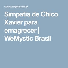 Simpatia de Chico Xavier para emagrecer | WeMystic Brasil