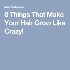 8 Things That Make Your Hair Grow Like Crazy!