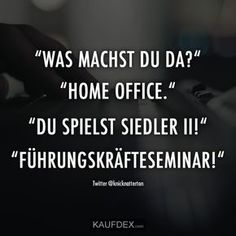 "Was machst du da? Home Office… ""What are you doing there?"" ""Home Office"" ""You are playing Settlers II!"" Now look at some funny sayings with pictures. Funny Signs, Funny Memes, Jokes, Super Funny Pictures, Funny Photos, Men Quotes, Girl Quotes, Funny Quotes About Life, Fun At Work"