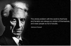 #Quote Bertrand Russell: One of the painful things about our time is that those who feel certainty are stupid, and those with any imagination and understanding are filled with doubt and indecision.