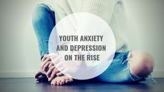 Youth Anxiety and Depression on the Rise