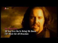 The Mavericks : All You Ever Do Is Bring Me Down.