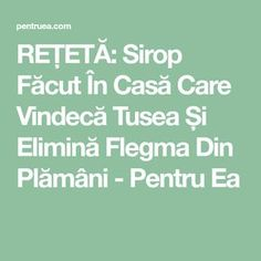 REȚETĂ: Sirop Făcut În Casă Care Vindecă Tusea Și Elimină Flegma Din Plămâni - Pentru Ea Lunges, Good To Know, Health Tips, Beauty Hacks, Math Equations, Food, Pizza, Baby, Medicine