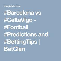 Barcelona vs Celta Vigo - Football Predictions and Betting Tips Football Predictions, Barcelona, Tips, Barcelona Spain, Counseling