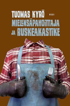 Mielensäpahoittaja ja ruskeakastike by Tuomas Kyrö - Books Search Engine Books To Read, My Books, Brain Book, Audio Books, Novels, Reading, Tuli, Finland, Reading Books