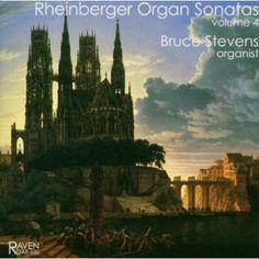 Bruce Stevens - Rheinberger:Organ Sonatas Volume 4
