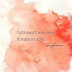 Faith doesn't make sense. It makes miracles. - Tony Evans #drtonyevans TonyEvans.org