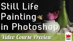 Wow! How to Paint an Incredible Still Life in Photoshop [PREVIEW]