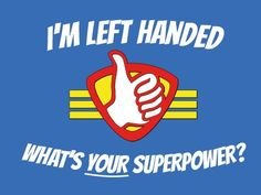 For all those lefties out there. We know you have great Superpowers
