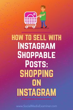 Discover how shoppable posts on Instagram work and the steps you can take to use them for your business. via @smexaminer