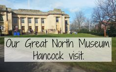 Northumberland Mam: Our Great North Museum: Hancock visit.