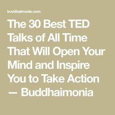 The 30 Best TED Talks of All Time That Will Open Your Mind and Inspire You to Take Action — Buddhaimonia