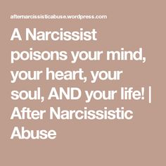 A Narcissist poisons your mind, your heart, your soul, AND your life! | After Narcissistic Abuse