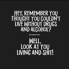 There are some scary things in our world today, but none is more scary than an addiction to drugs and alcohol. It's a growing problem in our society, and alcohol and drug addiction has become a tough nut to crack, so to speak. Drugs and alcohol make. Recovery Humor, Addiction Recovery Quotes, Funny Recovery Quotes, Sober Quotes, Sobriety Quotes, Sobriety Gifts, Wife Quotes, Friend Quotes, Healthy Relationships
