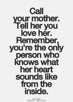 Amen to this one! God rest my beautiful mom's soul. i miss telling her how much i love her and other sweet sentiments. =0( I Love Mom, Miss You Mom, Mothers Love, Happy Mothers, I Love My Parents, Heart Sounds, Inspirational Quotes Pictures, Great Quotes, Missing Family Quotes