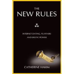 The New Rules: Internet Dating, Playfairs and Erotic Power  http://vur.me/s/CATHERINE-HAKIM/