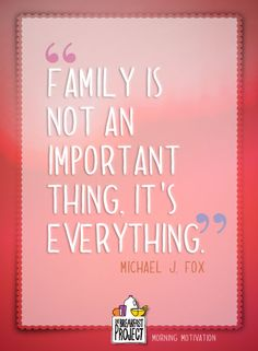 """Family is not an important thing, it's everything."" – Michael J. Fox #MorningMotivation"