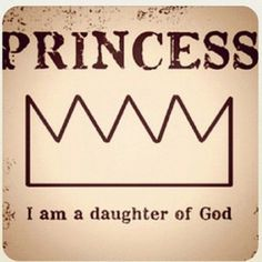 I think it's funny how little girls dream of being princesses when they already are a princess of God. I am far from perfect and he has forgiven me. It overwhelms me in the fact that I fall on my face but God lifts me up every time and I do not need to worry.
