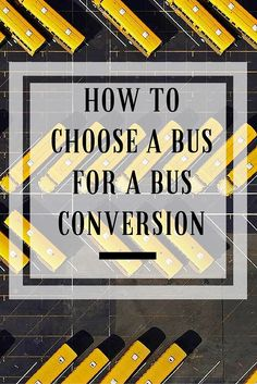 How to choose a bus for a bus conversion. Great tips for anyone searching the market for a vehicle to use in a bus conversion!