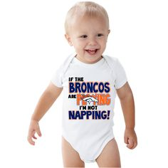 If the Broncos are playing I'm not napping baby bodysuit or Kids Shirt by bodysuitsbynany on Etsy