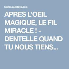 APRES L'OEIL MAGIQUE, LE FIL MIRACLE ! - DENTELLE QUAND TU NOUS TIENS...