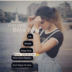 Girls hates boys who. Lie smoke sleep first write short reply don't reply on time . Me Quotes Funny, Boy Quotes, Cute Love Quotes, Girly Quotes, Badass Quotes, Good Attitude Quotes, True Feelings Quotes, Pain Quotes, True Quotes