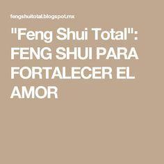 """""""Feng Shui Total"""": FENG SHUI PARA FORTALECER EL AMOR"""