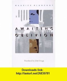 Awaiting Oblivion (French Modernist Library) (9780803212572) Maurice Blanchot, John Gregg , ISBN-10: 0803212577  , ISBN-13: 978-0803212572 ,  , tutorials , pdf , ebook , torrent , downloads , rapidshare , filesonic , hotfile , megaupload , fileserve