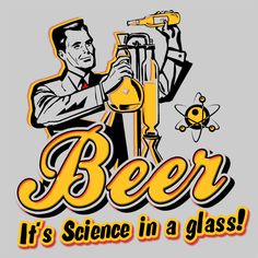 Drinking beer is almost as good as book learnin' I love Science! And Beer! Need this shirt! Beer Memes, Beer Quotes, Beer Humor, Liquor Quotes, All Beer, Best Beer, Beer Poster, Beer Art, Home Brewing Beer