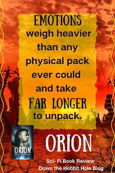 """""""Emotions weigh heavier than any physical pack ever could and take far longer to unpack."""" Orion quote. Orion is the sci-fi middle book in The Elyrian Chronicles. It follows the first book Kimber. The friends are traveling accross a post apocolyptic America and have to decide whether or not to stay in their homeland or move on to a new place. It's a science fiction adventure story that is really fun. Check out our full Orion Book Review with discussion questions here. Best Quotes From Books, Book Quotes, Literature Quotes, Sci Fi Books, Homeland, Book Lists, The Hobbit, Book Review, Science Fiction"""