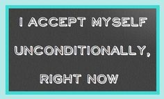 I accept myself unconditionally, right now.  #hungryforchange