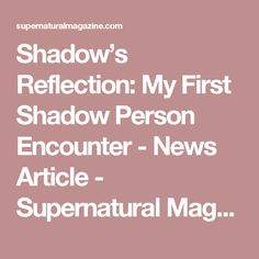 Shadow's Reflection: My First Shadow Person Encounter - News Article - Supernatural Magazine