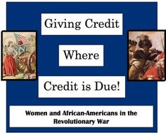 Giving Credit Where Credit Is Due: Women & African American in the American Revolution!