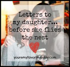 Letters from a mom whose daughter is just about to leave the nest for college. I agree with every word in every letter!