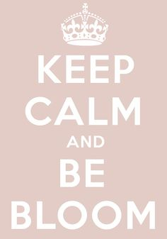 keep calm and be bloom (graphics by bloom)