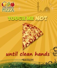 Touch me NOT!...until clean hands #14thStreetPizza #IEatClean  Dial 111-36-36-36 or visit http://www.14thstreetpizza.com/