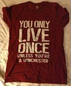 Unless you're a Winchester ~ Supernatural :D