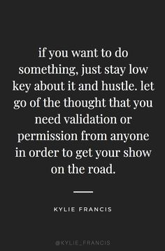 if you want to do something just stay low key about it and hustle. let go of the thought that you need validation or permission from anyone in order to get your show on the road Follow Your Dreams Quotes, Don't Give Up Quotes, Flirting Quotes For Him, Quotes To Live By, Me Quotes, Motivational Quotes, Inspirational Quotes, Qoutes, Dream Quotes