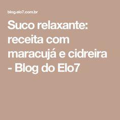 Suco relaxante: receita com maracujá e cidreira - Blog do Elo7