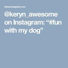 "@keryn_awesome on Instagram: ""#fun with my dog"""