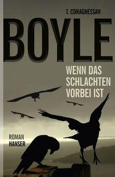T.C. Boyle: Wenn das Schlachten vorbei ist - Hanser Verlag