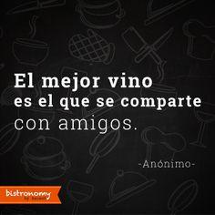 El mejor vino es el que se comparte con amigos ¿no es verdad?