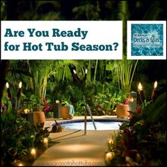 Are You Ready for Hot Tub Season?   All American Decks & Spas http://sarasotahottubs.com/promos/ready-for-hot-tub-season/