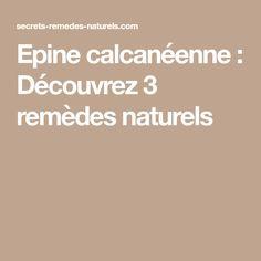 Epine calcanéenne : Découvrez 3 remèdes naturels