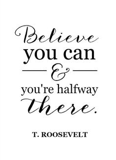 mindfulness quotes : believe you can T Roosevelt