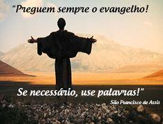 """""""Preguem sempre o Evangelho! Se necessário, usem palavras!"""" (São Francisco de Assis)"""