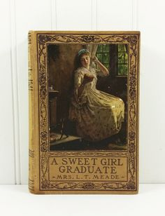 A Sweet Girl Graduate by Mrs. L T Meade, 1910s Grosset & Dunlap's Great Books at Little Prices Series by naturegirl22 on Etsy