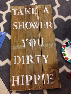 Take a shower you dirty hippie. Pallet sign. Made by me. Love this!!